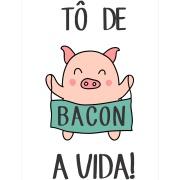 Imagem de Placa Decorativa em MDF 30x20 cm Tô de Bacon a Vida 68411 - Kapos