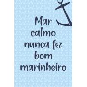 Placa Decorativa Mar Calmo Nunca Fez Bom Marinheiro 20 x 30 cm - Kapos