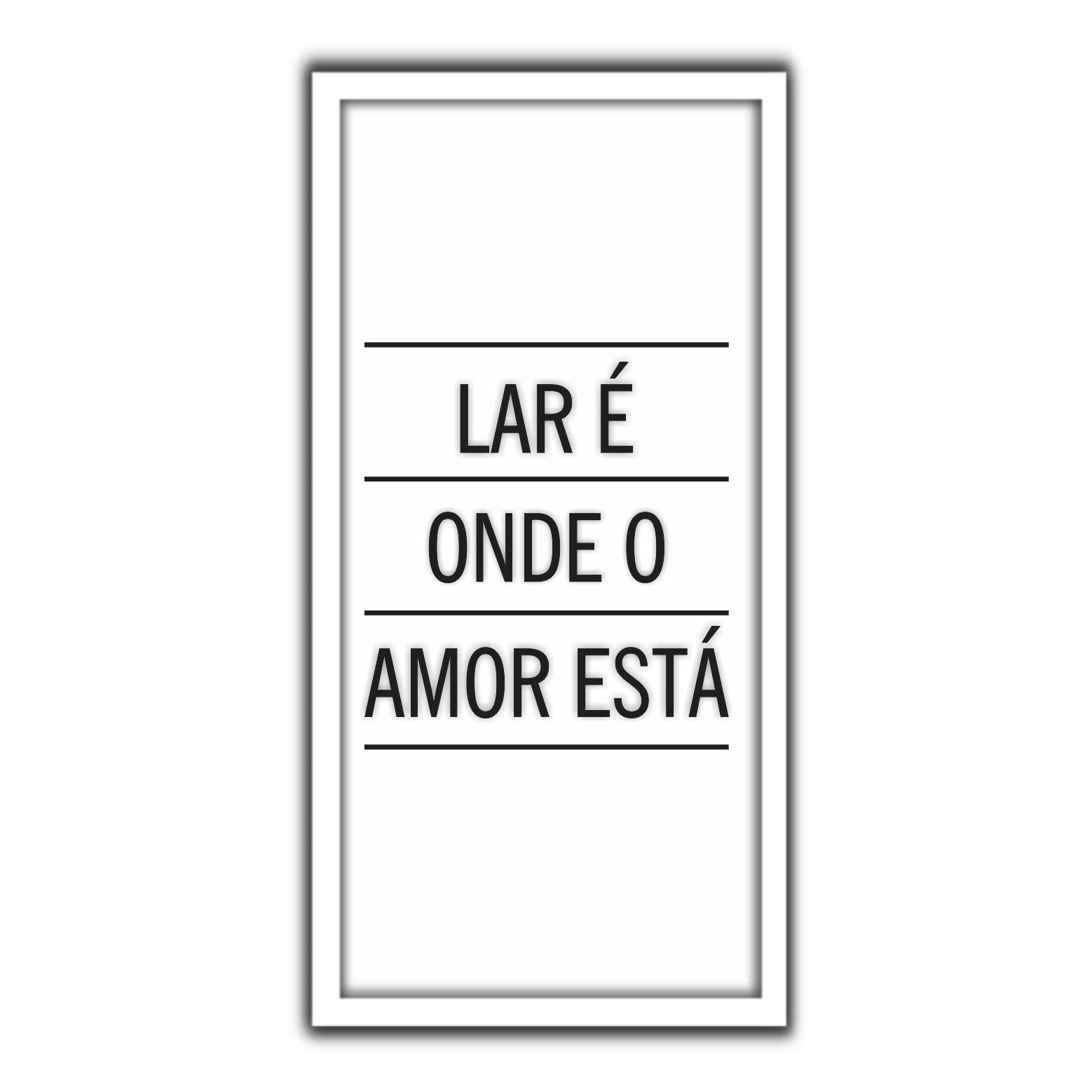 Quadro Decorativo 33x70cm Lar e Onde o Amor Esta - Art Frame