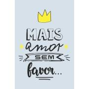 Placa Decorativa 20x30 cm Mais Amor Sem Favor - Kapos